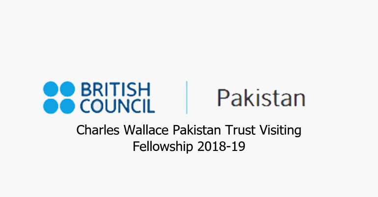 British Council The Charles Wallace Pakistan Trust Visiting Fellowship 2018-19
